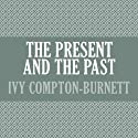 The Present and the Past Audiobook by Ivy Compton-Burnett Narrated by Joanna Daniel