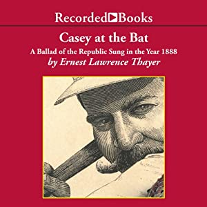 Casey at the Bat: A Ballad of the Republic Sung in the Year 1888 | [Ernest Lawrence Thayer]
