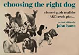 Choosing the Right Dog: A Buyer's Guide to All the Akc Breeds Plus-- (0060120142) by Howe, John