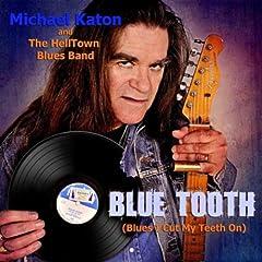 Blue Tooth (Blues I Cut My Teeth On)