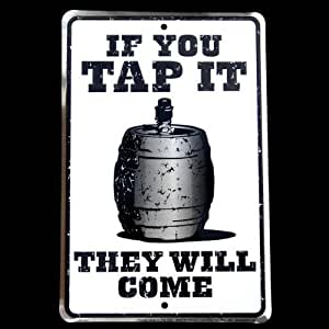 If you Tap It, They Will Come - Beer Keg Funny Tin Sign