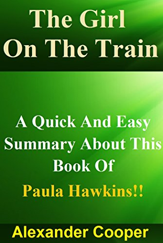 The Girl On The Train: A Quick And Easy Summary About This