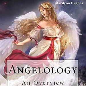 Angelology: An Overview | [Marilynn Hughes]