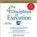 The 4 Disciplines of Execution: Achieving Your Wildly Important Goals (       UNABRIDGED) by Sean Covey, Chris McChesney, Jim Huling Narrated by Sean Covey, Chris McChesney, Jim Huling