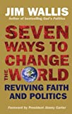 SEVEN WAYS TO CHANGE THE WORLD: REVIVING FAITH AND POLITICS (0745952984) by JIM WALLIS