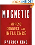 MAGNETIC: How to Impress, Connect, and Influence (Social Skills, People Skills, Small Talk, and Communication Skills Mastery)