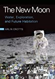 Arlin Crotts The New Moon: Water, Exploration, and Future Habitation