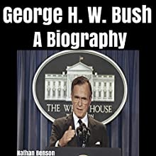George H. W. Bush: A Biography Audiobook by Nathan Benson Narrated by Frank Shaw