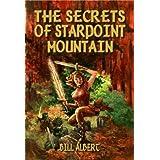 The Secrets of Starpoint Mountain ~ Bill  Albert