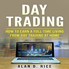 Day Trading: How to Earn a Full-Time Living from Day Trading at Home Audiobook by Alan D. Rice Narrated by Nathan W. Wood