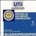 Höchstes Gut und absolute Verbindlichkeit (Religionsphilosophie 3) Hörbuch von Josef Schmidt Gesprochen von: Josef Schmidt