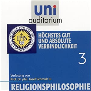 Höchstes Gut und absolute Verbindlichkeit (Religionsphilosophie 3) Hörbuch