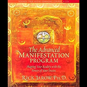 The Advanced Manifestation Program: Shaping Your Reality With the Power of Your Desire | [Rick Jarow]