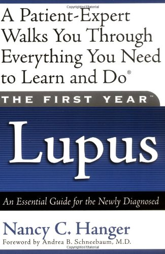 The First Year--Lupus: An Essential Guide For The Newly Diagnosed
