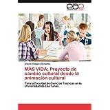 M S Vida: Proyecto de Cambio Cultural Desde La Animaci N Cultural: Para la Facultad de Ciencias Técnicas en la...
