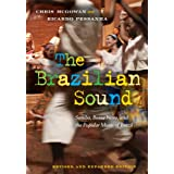 The Brazilian Sound: Samba, Bossa Nova, and the Popular Music of Brazilby Chris McGowan