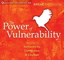 The Power of Vulnerability: Teachings on Authenticity, Connection, and Courage