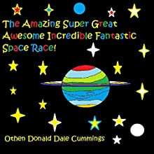 The Amazing Super Great Awesome Incredible Fantastic Space Race! (       UNABRIDGED) by Othen Donald Dale Cummings Narrated by David Zarabock