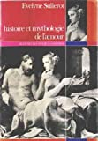 img - for Histoire et mythologie de l'amour: Huit siecles d'ecrits feminins (H.L) (French Edition) book / textbook / text book