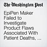 EpiPen Maker Failed to Investigate Product Flaws Associated With Patient Deaths, FDA Says | Carolyn Y. Johnson