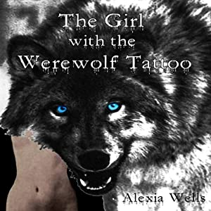The Girl with the Werewolf Tattoo | [Alexia Wells]