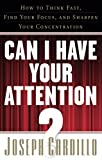 img - for Can I Have Your Attention?: How to Think Fast, Find Your Focus, and Sharpen Your Concentration book / textbook / text book