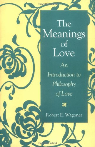 The Meanings of Love: An Introduction to Philosophy of Love