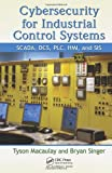Cybersecurity for Industrial Control Systems: SCADA, DCS, PLC, HMI, and SIS @ CyberWar: Si Vis Pacem, Para Bellum