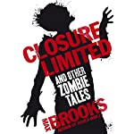 Closure, Limited and Other Zombie Tales | Max Brooks