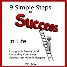 9 Simple Steps to Success in Life: Living with Passion and Unlocking Your Inner Strength to Make It Happen (       UNABRIDGED) by V. Noot Narrated by Mike Norgaard