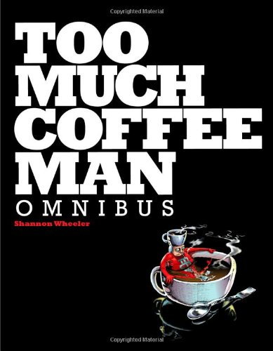 Too Much Coffee Man Omnibus by Shannon Wheeler, Mr. Media Interviews