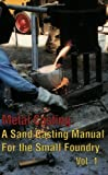 Metal Casting: A Sand Casting Manual for the Small Foundry, Vol. 1 by Chastain, Stephen D. (2003) Paperback