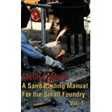 Metal Casting: A Sand Casting Manual for the Small Foundry, Vol. 1 ~ Steve Chastain