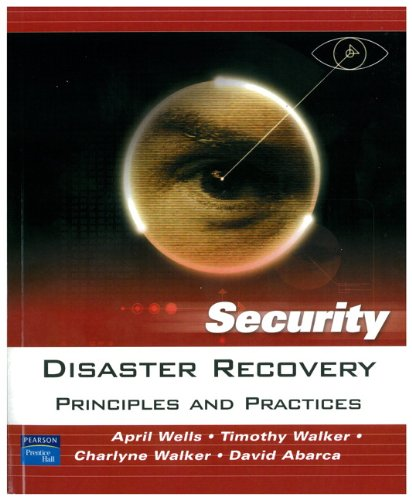 Disaster Recovery: Principles and Practices, by April Wells, Charlyne Walker, Timothy Walker, David Abarca