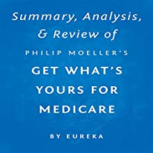 Summary, Analysis, & Review of Philip Moeller's Get What's Yours for Medicare by Eureka | Livre audio Auteur(s) :  Eureka Narrateur(s) : Dwight Equitz