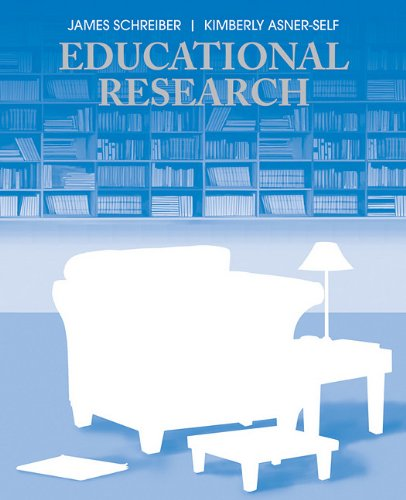 Educational Research, by James B. Schreiber, Kimberly Asner-Self