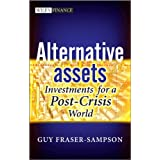 Alternative Assets: Investments for a Post-Crisis World (The Wiley Finance Series)by Guy Fraser-Sampson