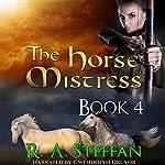 The Horse Mistress, Book 4 | R. A. Steffan