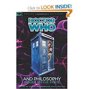 Doctor Who and Philosophy: Bigger on the Inside (Popular Culture and Philosophy) by Courtland Lewis and Paula Smithka