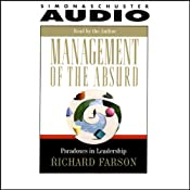 Management of the Absurd: Paradoxes in Leadership | [Richard Farson]