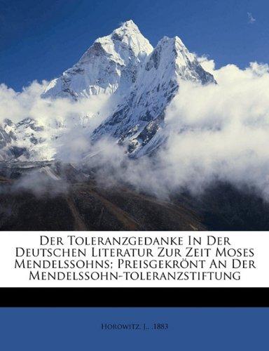 Der Toleranzgedanke in Der Deutschen Literatur Zur Zeit Moses Mendelssohns; Preisgekront an Der Mendelssohn-Toleranzstiftung
