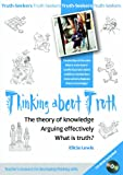 Elicia Lewis Thinking About Truth: The Theory of Knowledge, Arguing Effectively and What is Truth? (Truth-seekers)