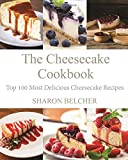 The Cheesecake Cookbook: Top 100 Most Delicious Cheesecake Recipes