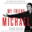 My Friend Michael: An Ordinary Friendship with an Extraordinary Man Audiobook by Frank Cascio Narrated by Kevin T. Collins