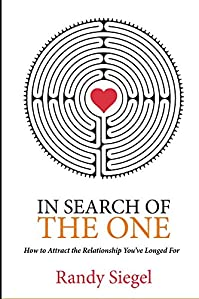 In Search Of The One: How To Attract The Relationship You've Longed For by Randy Siegel ebook deal