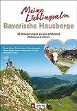 Meine Lieblingsalm Bayerische Hausberge: 30 Wanderungen zu den sch�nsten H�tten und Almen