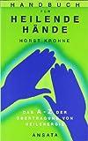 Handbuch für heilende Hände: Das A-Z der Übertragung von Heilenergie