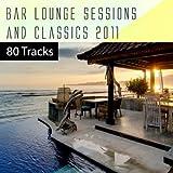 Bar Lounge Sessions & Classics 2011 - 80 Tracks (incl. 80 Tracks)