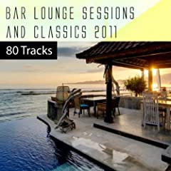 Bar Lounge Sessions & Classics 2011 - 80 Tracks