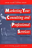 Marketing Your Consulting and Professional Services (0471133922) by Dick Connor